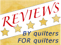 Reviews by Quilters for Quilters
