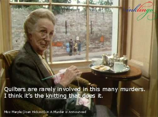 Miss Marple - It's the knitting that does it.