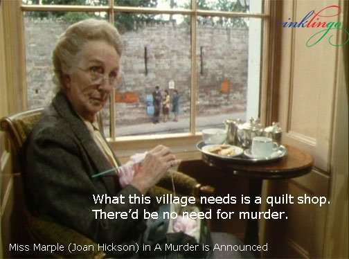 Miss Marple - What this village needs is a quilt shop.