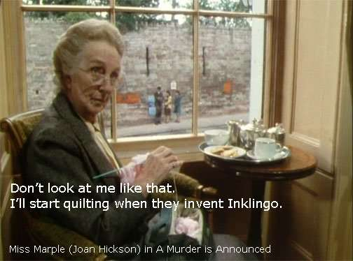 Miss Marple - I'll start quilting when they invent Inklingo.